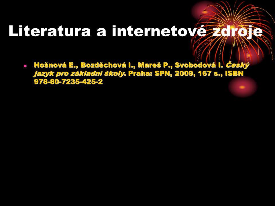 Literatura a internetové zdroje Hošnová E., Bozděchová I., Mareš P., Svobodová I.