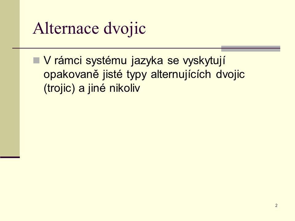 2 Alternace dvojic V rámci systému jazyka se vyskytují opakovaně jisté typy alternujících dvojic (trojic) a jiné nikoliv