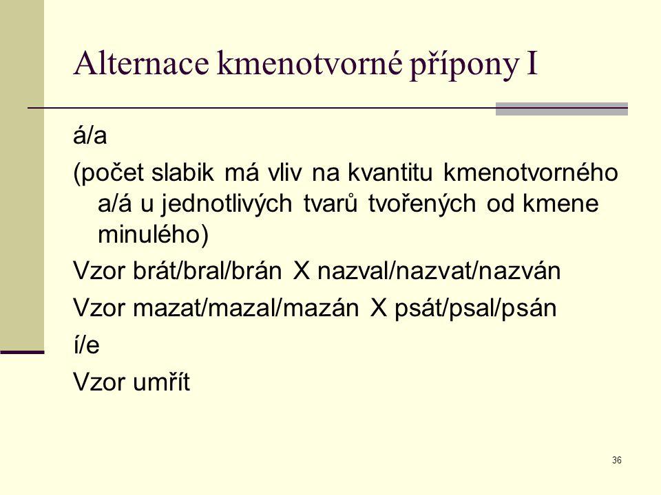 36 Alternace kmenotvorné přípony I á/a (počet slabik má vliv na kvantitu kmenotvorného a/á u jednotlivých tvarů tvořených od kmene minulého) Vzor brát