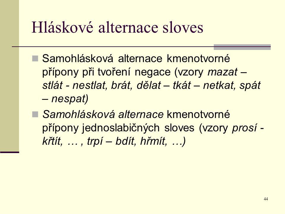 44 Hláskové alternace sloves Samohlásková alternace kmenotvorné přípony při tvoření negace (vzory mazat – stlát - nestlat, brát, dělat – tkát – netkat