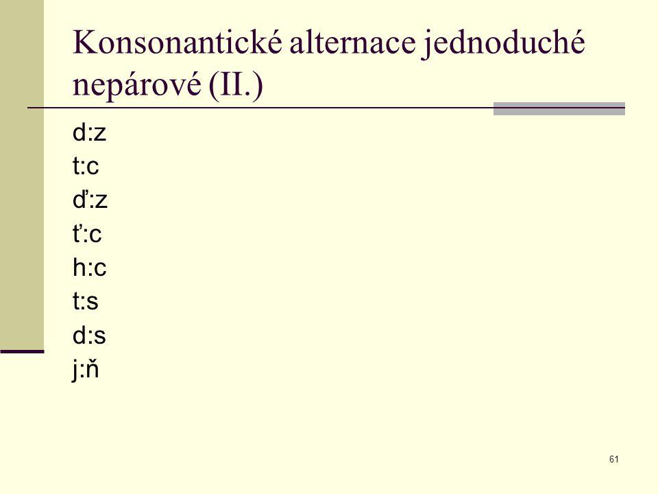 61 Konsonantické alternace jednoduché nepárové (II.) d:z t:c ď:z ť:c h:c t:s d:s j:ň