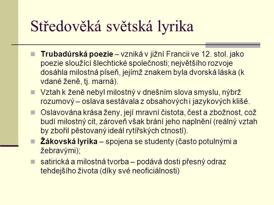 Středověká světská lyrika Trubadúrská poezie – vzniká v jižní Francii ve 12.