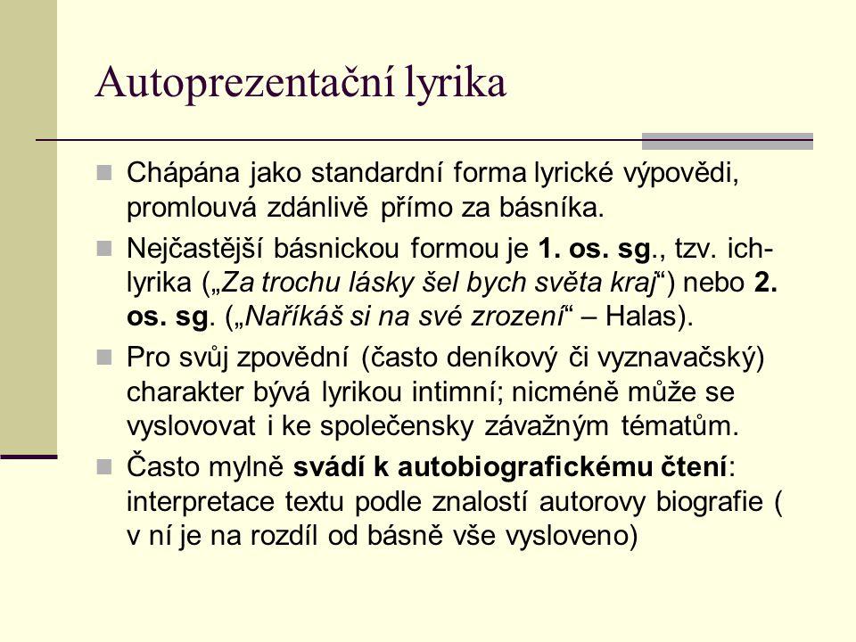 Autoprezentační lyrika Chápána jako standardní forma lyrické výpovědi, promlouvá zdánlivě přímo za básníka.