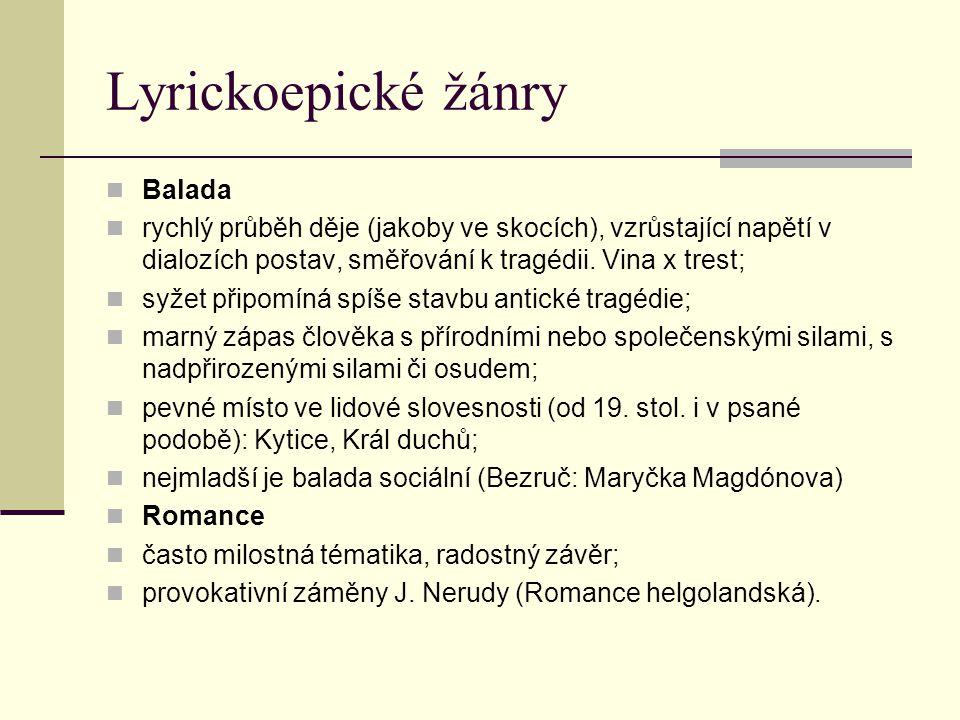 Lyrickoepické žánry Balada rychlý průběh děje (jakoby ve skocích), vzrůstající napětí v dialozích postav, směřování k tragédii.