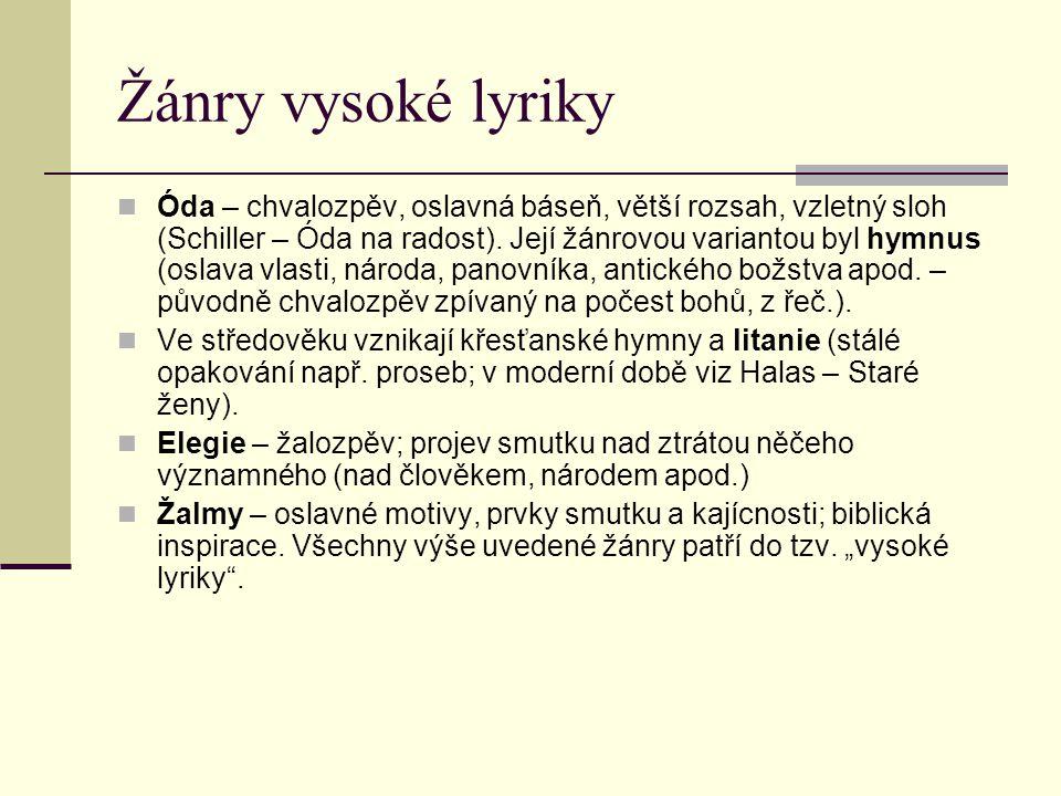 Žánry vysoké lyriky Óda – chvalozpěv, oslavná báseň, větší rozsah, vzletný sloh (Schiller – Óda na radost).