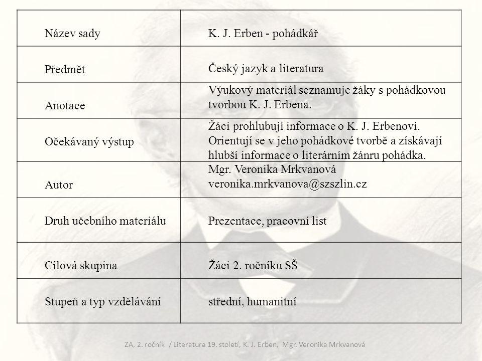 Název sadyK. J. Erben - pohádkář Předmět Český jazyk a literatura Anotace Výukový materiál seznamuje žáky s pohádkovou tvorbou K. J. Erbena. Očekávaný