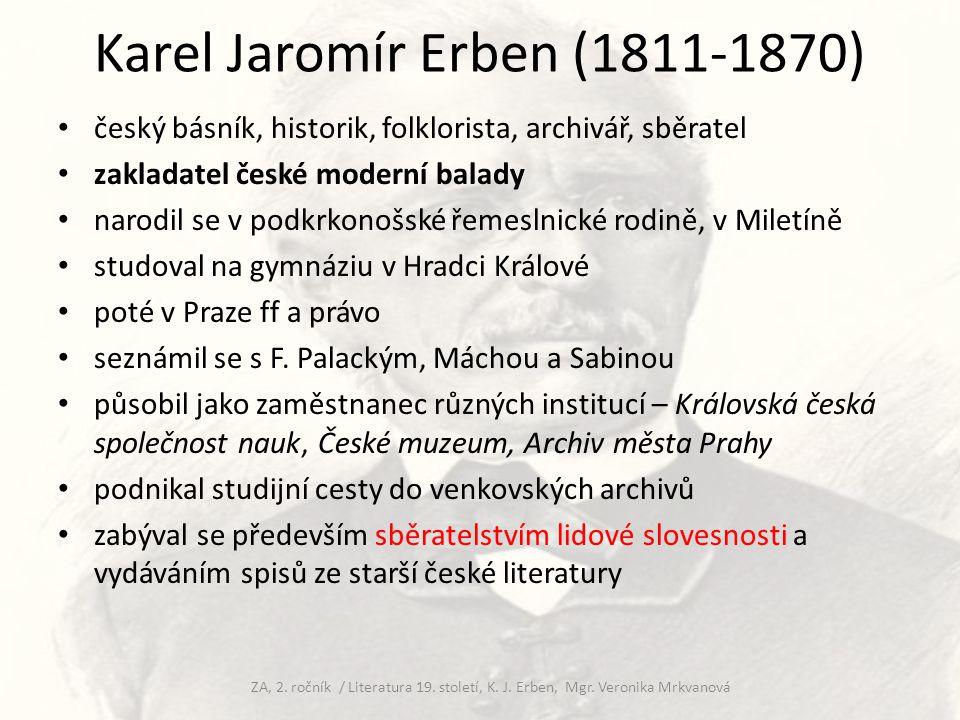 Karel Jaromír Erben (1811-1870) český básník, historik, folklorista, archivář, sběratel zakladatel české moderní balady narodil se v podkrkonošské řem