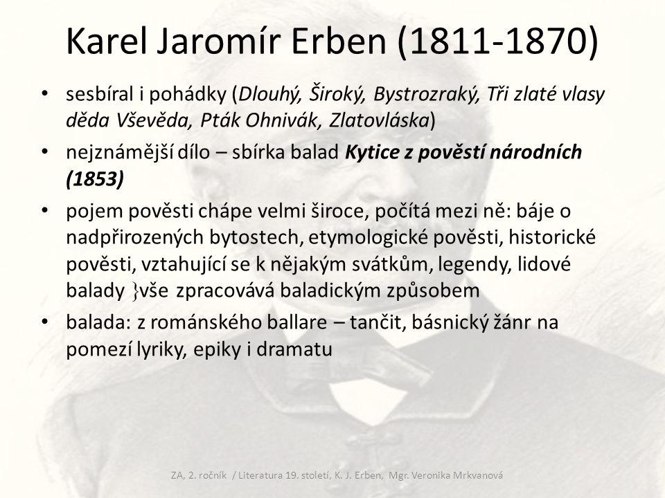 Karel Jaromír Erben (1811-1870) sesbíral i pohádky (Dlouhý, Široký, Bystrozraký, Tři zlaté vlasy děda Vševěda, Pták Ohnivák, Zlatovláska) nejznámější