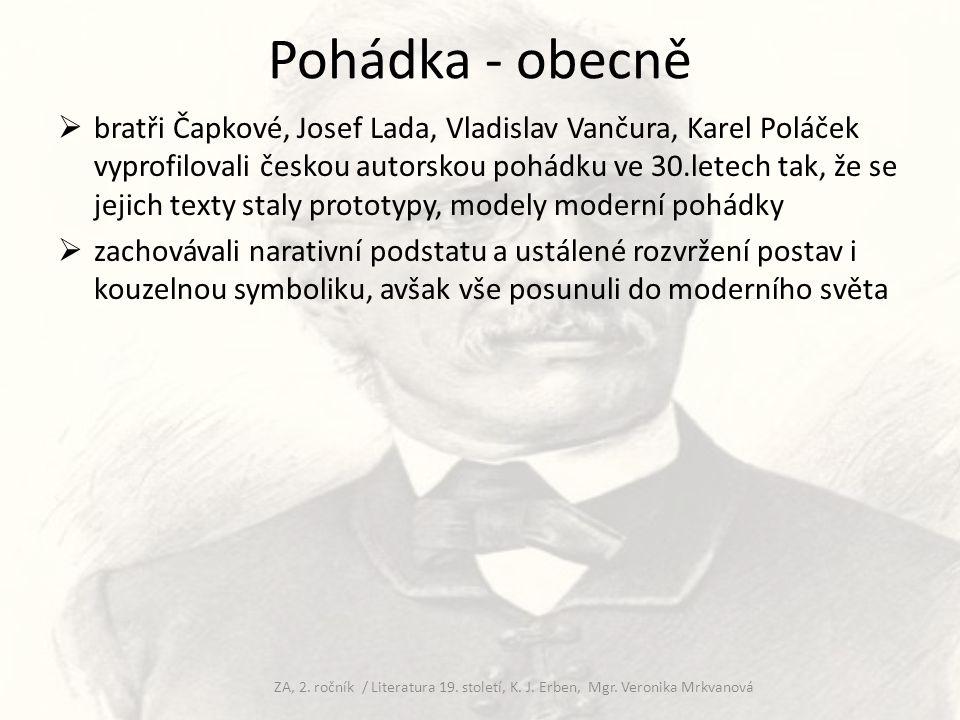 Pohádka - obecně  bratři Čapkové, Josef Lada, Vladislav Vančura, Karel Poláček vyprofilovali českou autorskou pohádku ve 30.letech tak, že se jejich