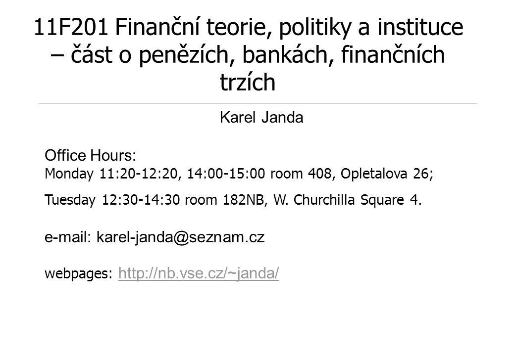 11F201 Finanční teorie, politiky a instituce – část o penězích, bankách, finančních trzích Karel Janda Office Hours: Monday 11:20-12:20, 14:00-15:00 room 408, Opletalova 26; Tuesday 12:30-14:30 room 182NB, W.