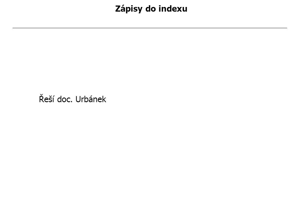 Zápisy do indexu Řeší doc. Urbánek