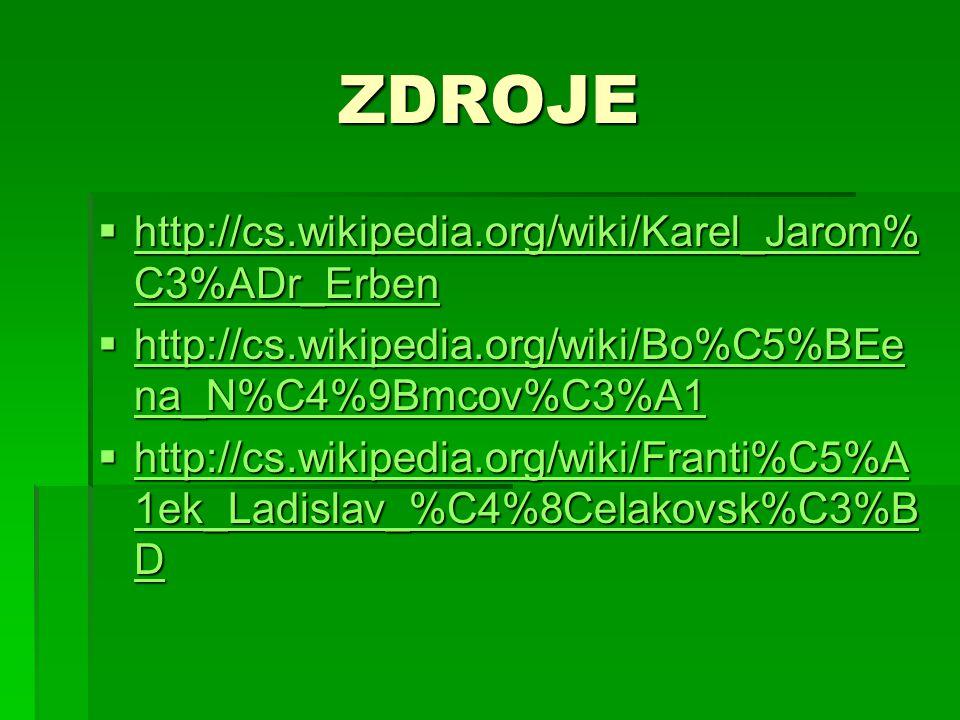 ZDROJE  http://cs.wikipedia.org/wiki/Karel_Jarom% C3%ADr_Erben http://cs.wikipedia.org/wiki/Karel_Jarom% C3%ADr_Erben http://cs.wikipedia.org/wiki/Ka