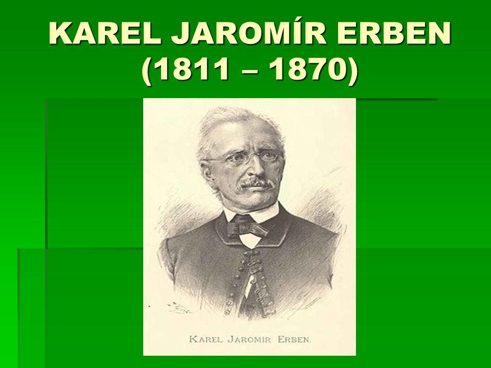 KAREL JAROMÍR ERBEN nnnnarodil se v řemeslnické rodině v Miletíně v Podkrkonoší sssstudoval filozofii a práva, po celý život se věnoval historii a národopisu, pracoval jako archivář rrrr.