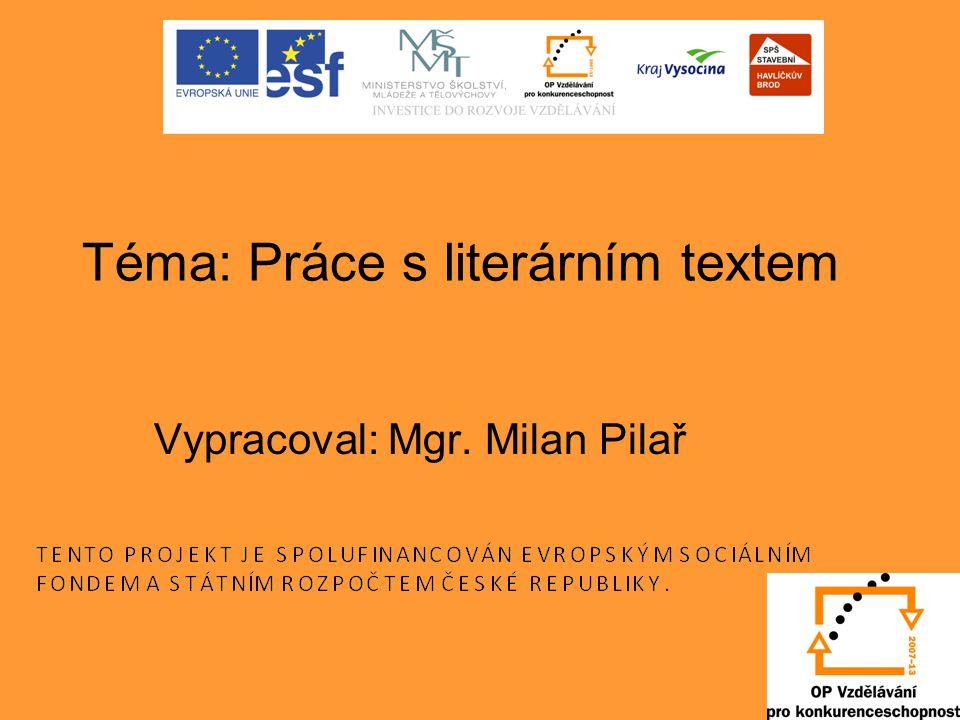 Téma: Práce s literárním textem Vypracoval: Mgr. Milan Pilař