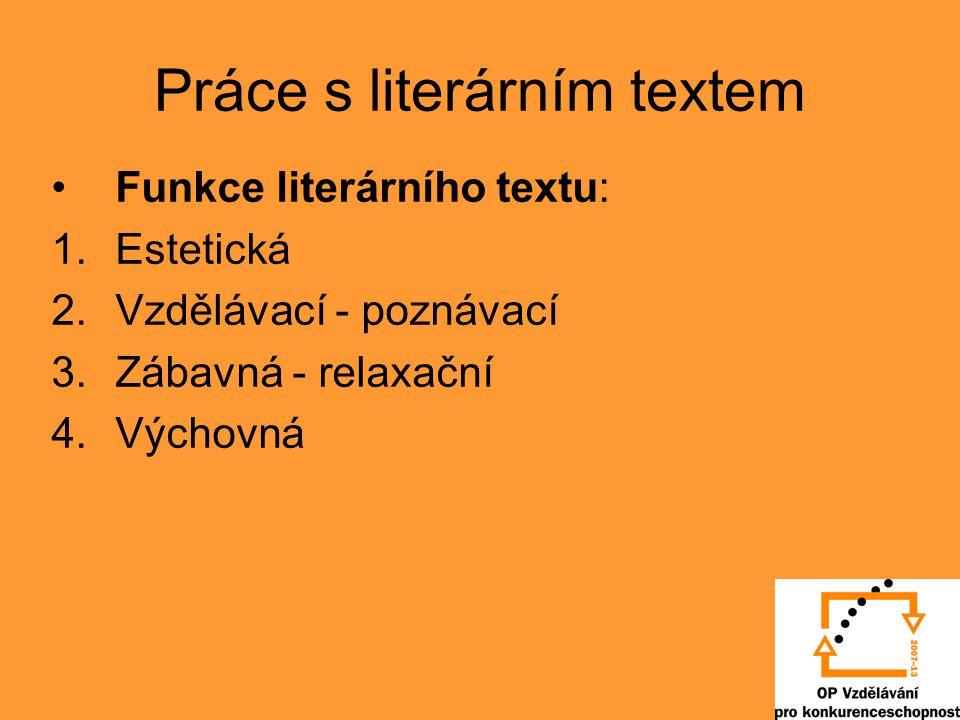 Práce s literárním textem Funkce literárního textu: 1.Estetická 2.Vzdělávací - poznávací 3.Zábavná - relaxační 4.Výchovná