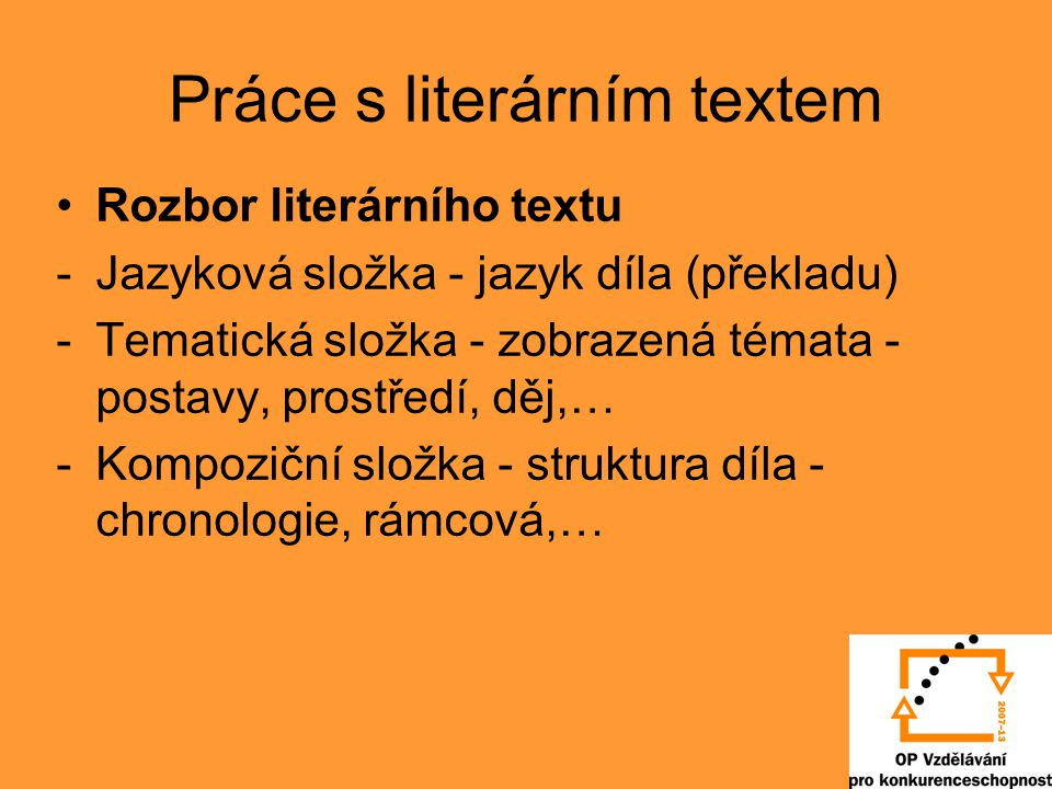 Práce s literárním textem Rozbor literárního textu -Jazyková složka - jazyk díla (překladu) -Tematická složka - zobrazená témata - postavy, prostředí,