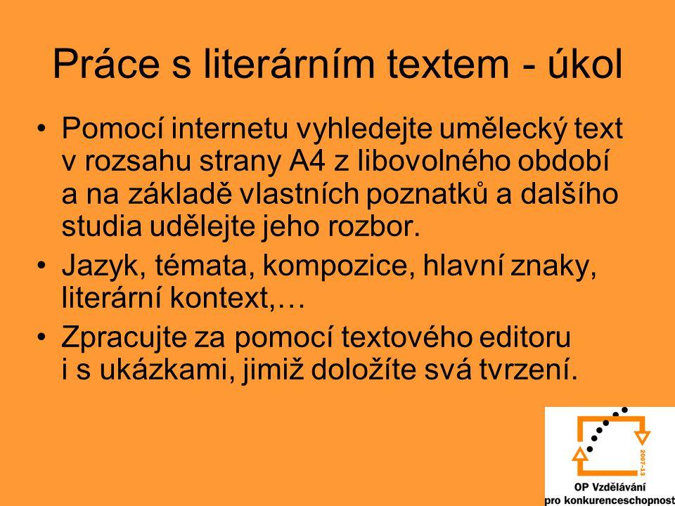 Práce s literárním textem - úkol Pomocí internetu vyhledejte umělecký text v rozsahu strany A4 z libovolného období a na základě vlastních poznatků a