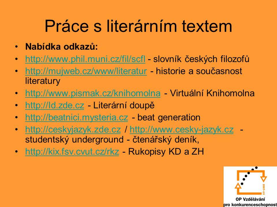 Práce s literárním textem Nabídka odkazů: http://citanka.cz http://www.ctenarsky-denik.cz http://cuni.cz/cte http://atheneum.zde.cz http://www.inext.cz/texty/Book/skript.html http://mujweb.cz/www/okcitanie/literatura.htm