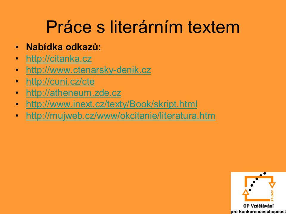 Práce s literárním textem Nabídka odkazů: http://citanka.cz http://www.ctenarsky-denik.cz http://cuni.cz/cte http://atheneum.zde.cz http://www.inext.c