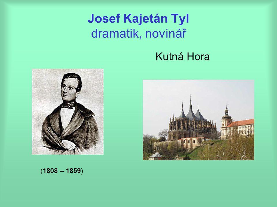 Josef Kajetán Tyl dramatik, novinář Kutná Hora (1808 – 1859)