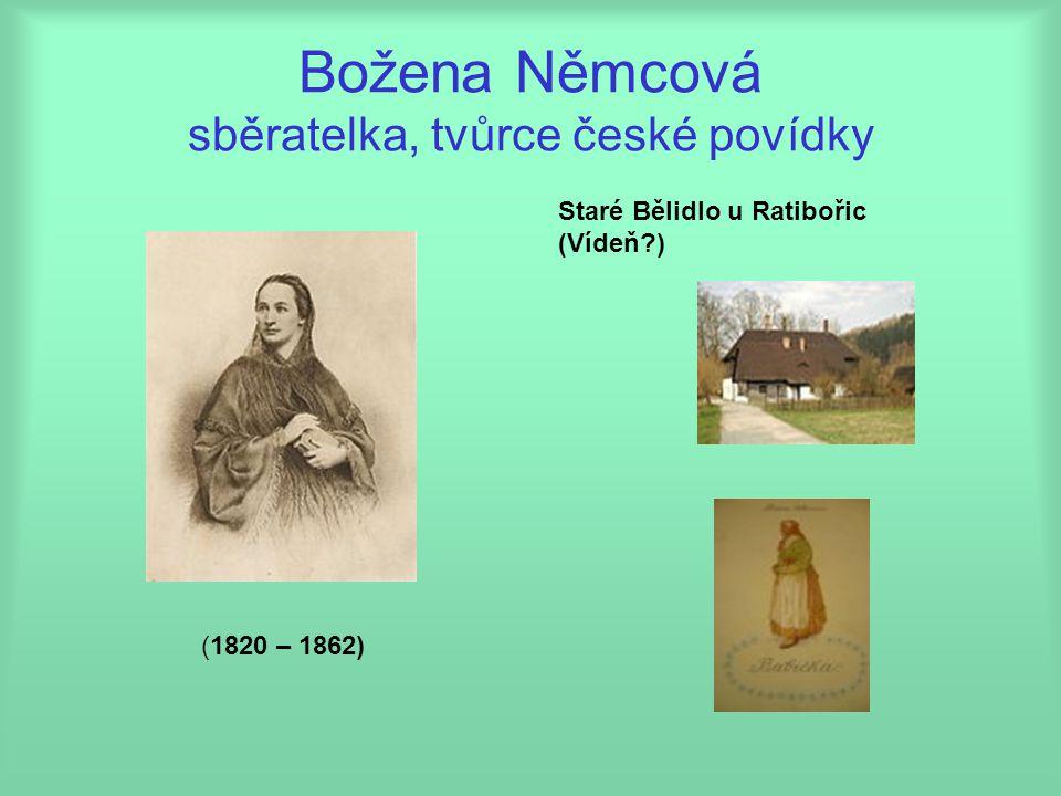 Božena Němcová sběratelka, tvůrce české povídky (1820 – 1862) Staré Bělidlo u Ratibořic (Vídeň?)