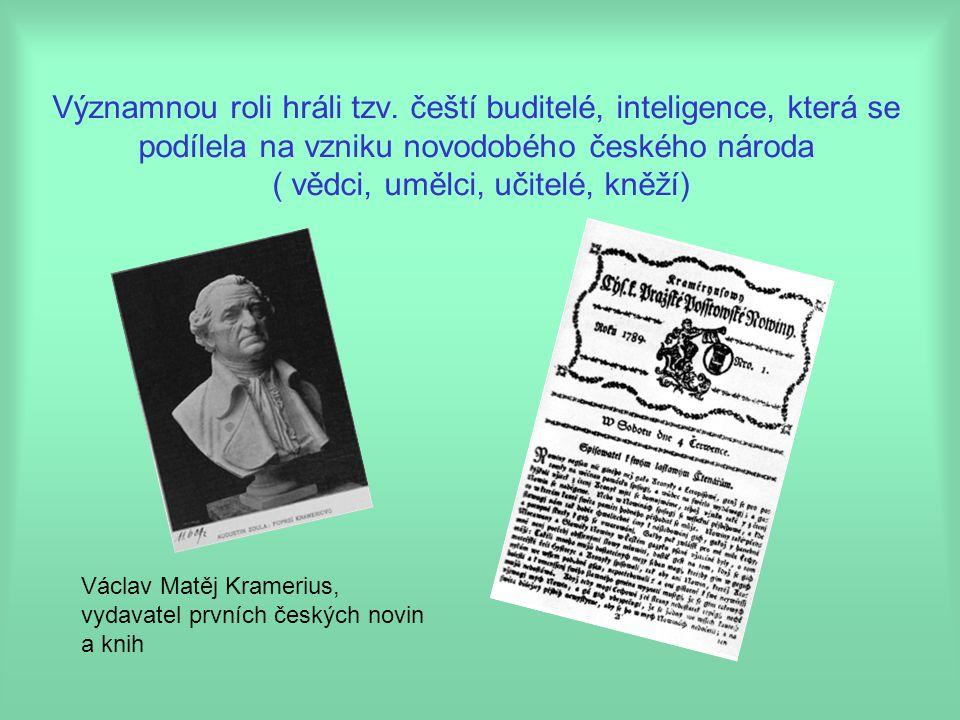 Významnou roli hráli tzv. čeští buditelé, inteligence, která se podílela na vzniku novodobého českého národa ( vědci, umělci, učitelé, kněží) Václav M