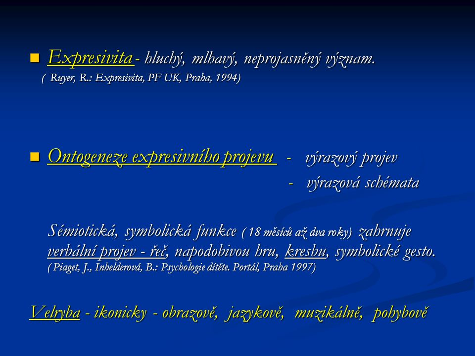 Expresivita - hluchý, mlhavý, neprojasněný význam. Expresivita - hluchý, mlhavý, neprojasněný význam. ( Ruyer, R.: Expresivita, PF UK, Praha, 1994) (