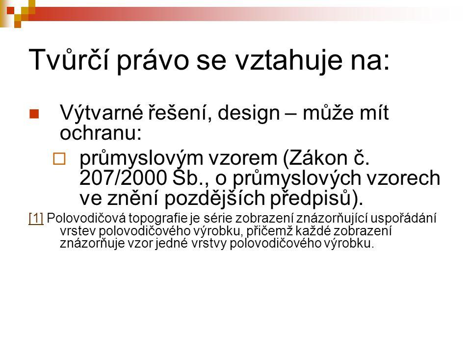 Tvůrčí právo se vztahuje na: Výtvarné řešení, design – může mít ochranu:  průmyslovým vzorem (Zákon č. 207/2000 Sb., o průmyslových vzorech ve znění