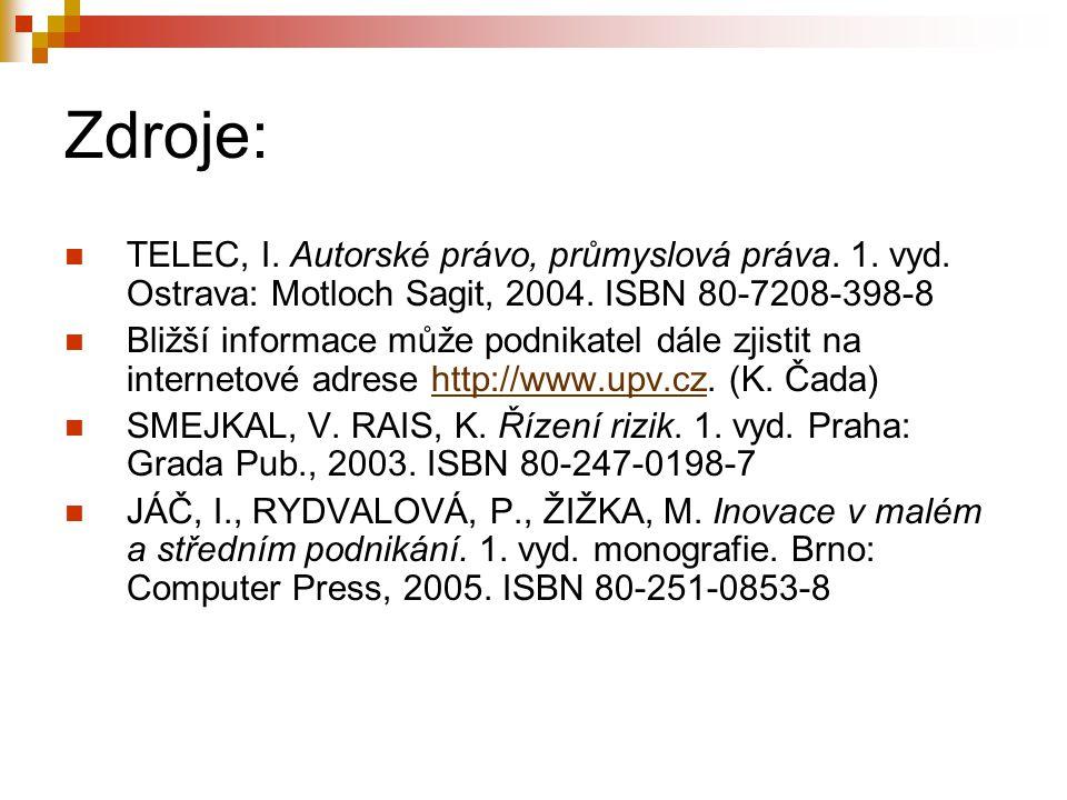Zdroje: TELEC, I. Autorské právo, průmyslová práva. 1. vyd. Ostrava: Motloch Sagit, 2004. ISBN 80-7208-398-8 Bližší informace může podnikatel dále zji