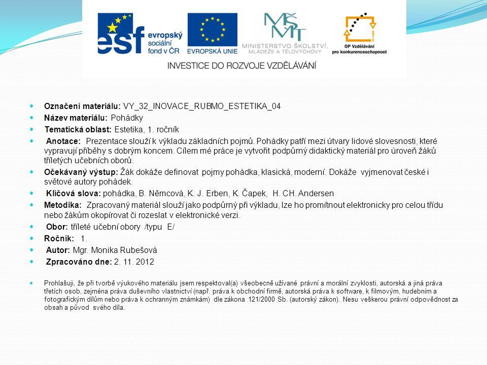 Označení materiálu: VY_32_INOVACE_RUBMO_ESTETIKA_04 Název materiálu: Pohádky Tematická oblast: Estetika, 1. ročník Anotace: Prezentace slouží k výklad