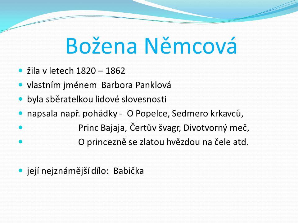 Božena Němcová žila v letech 1820 – 1862 vlastním jménem Barbora Panklová byla sběratelkou lidové slovesnosti napsala např. pohádky - O Popelce, Sedme