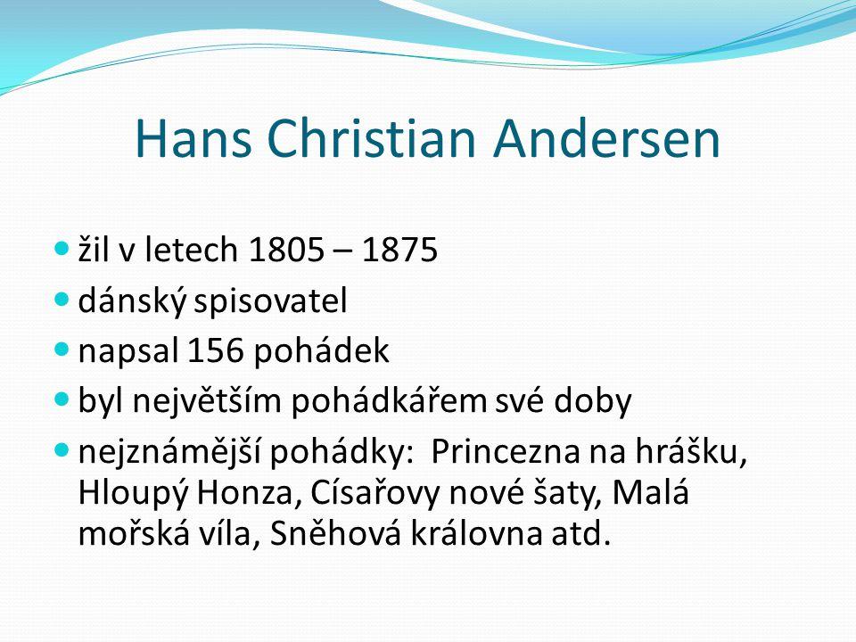Hans Christian Andersen žil v letech 1805 – 1875 dánský spisovatel napsal 156 pohádek byl největším pohádkářem své doby nejznámější pohádky: Princezna