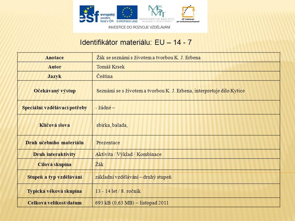 Identifikátor materiálu: EU – 14 - 7 Anotace Žák se seznámí s životem a tvorbou K.