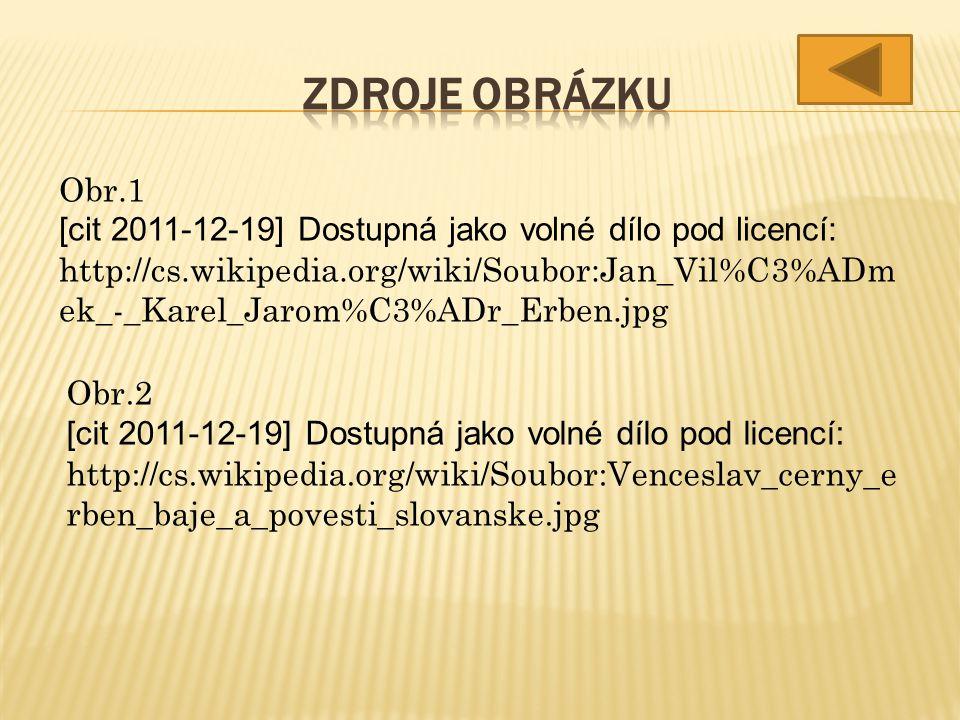 Obr.1 [cit 2011-12-19] Dostupná jako volné dílo pod licencí: http://cs.wikipedia.org/wiki/Soubor:Jan_Vil%C3%ADm ek_-_Karel_Jarom%C3%ADr_Erben.jpg Obr.