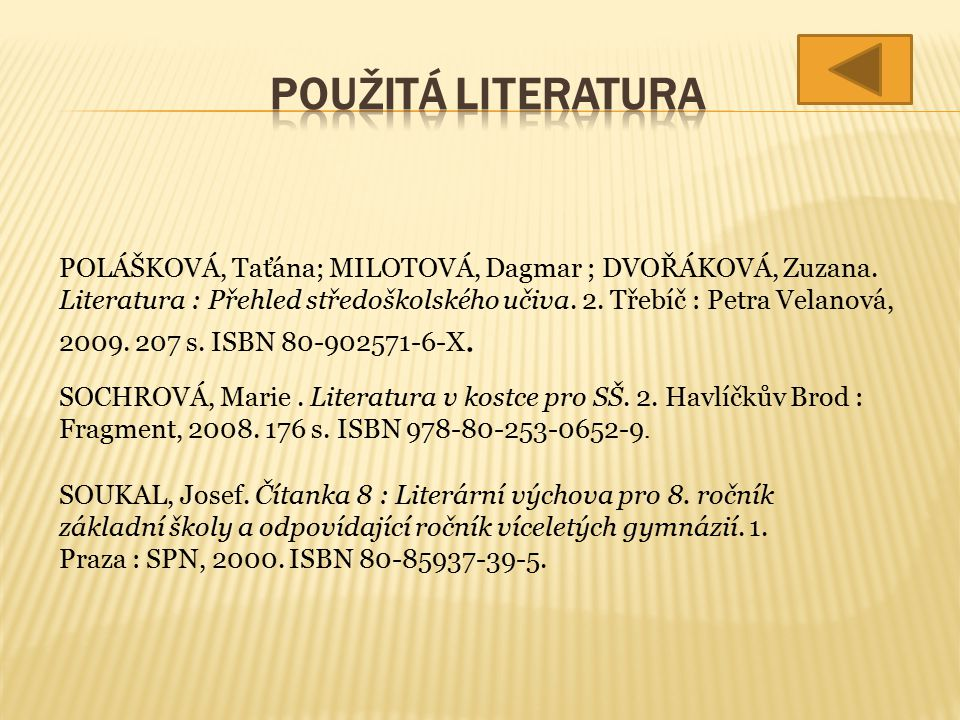 POLÁŠKOVÁ, Taťána; MILOTOVÁ, Dagmar ; DVOŘÁKOVÁ, Zuzana. Literatura : Přehled středoškolského učiva. 2. Třebíč : Petra Velanová, 2009. 207 s. ISBN 80-