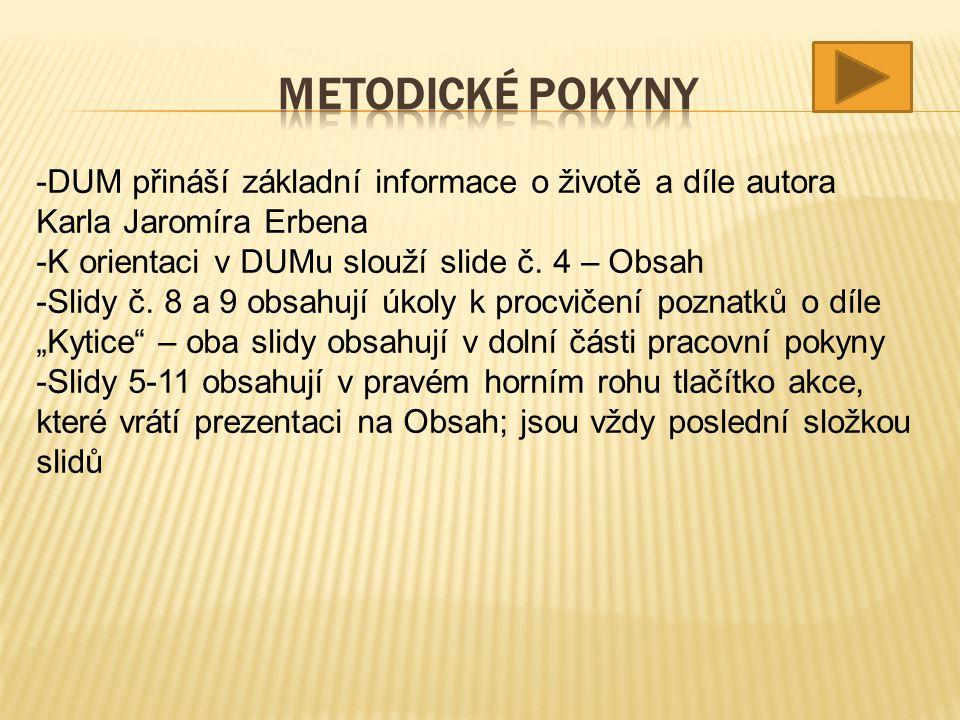 -DUM přináší základní informace o životě a díle autora Karla Jaromíra Erbena -K orientaci v DUMu slouží slide č. 4 – Obsah -Slidy č. 8 a 9 obsahují úk