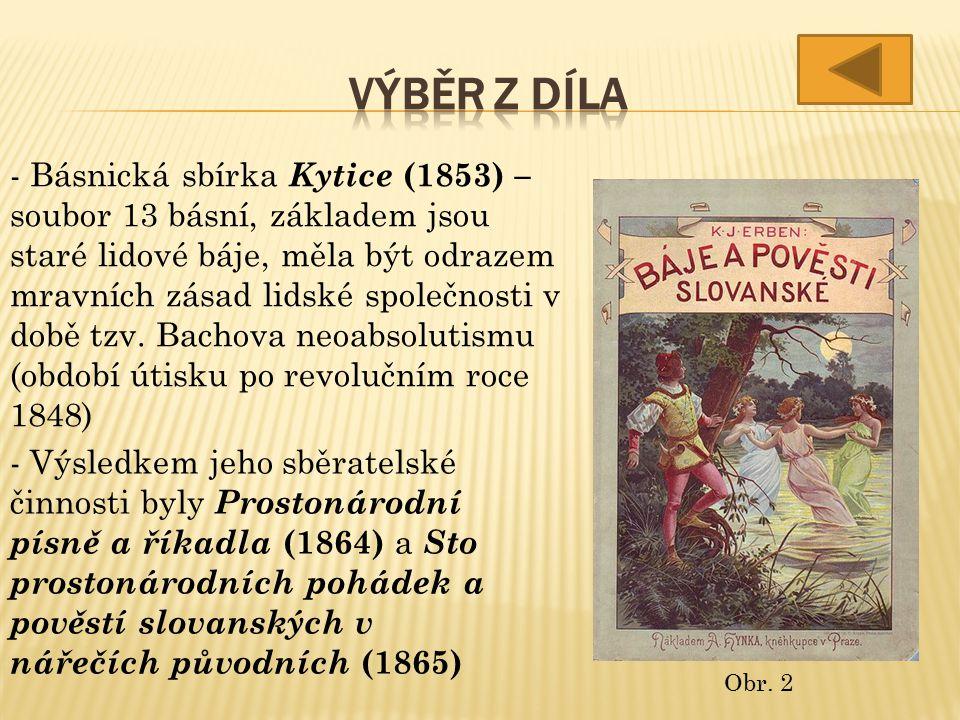 - Básnická sbírka Kytice (1853) – soubor 13 básní, základem jsou staré lidové báje, měla být odrazem mravních zásad lidské společnosti v době tzv. Bac
