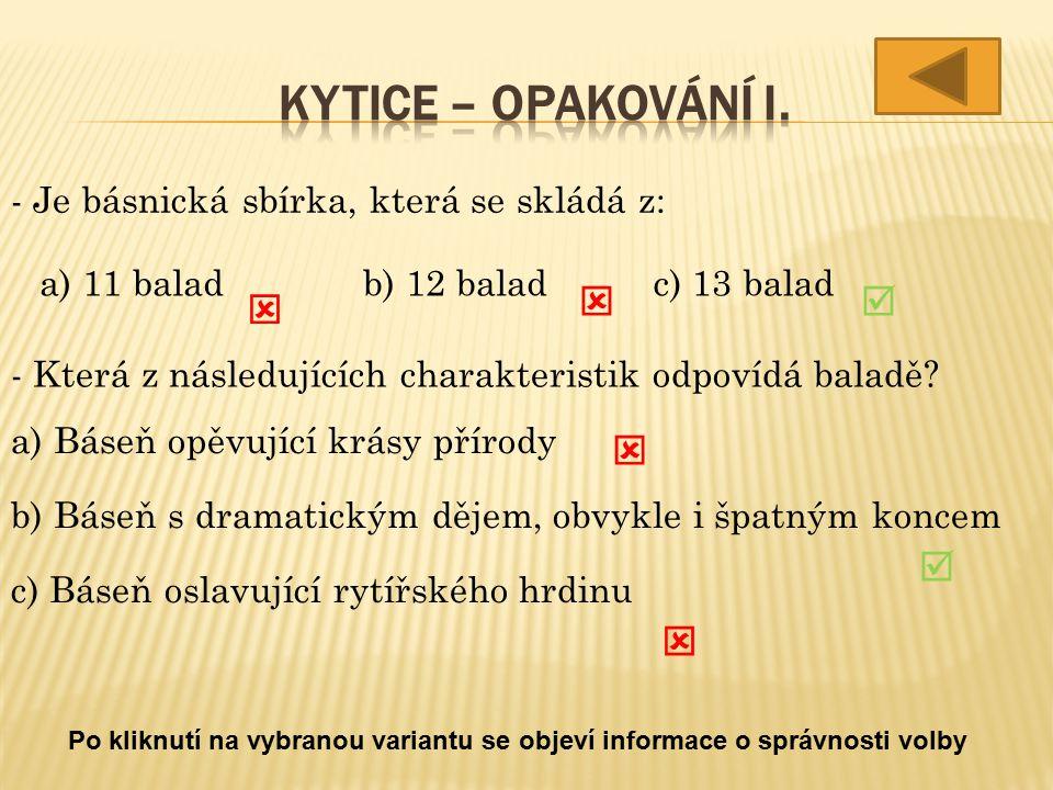 - Je básnická sbírka, která se skládá z: a) 11 baladb) 12 baladc) 13 balad - Která z následujících charakteristik odpovídá baladě.