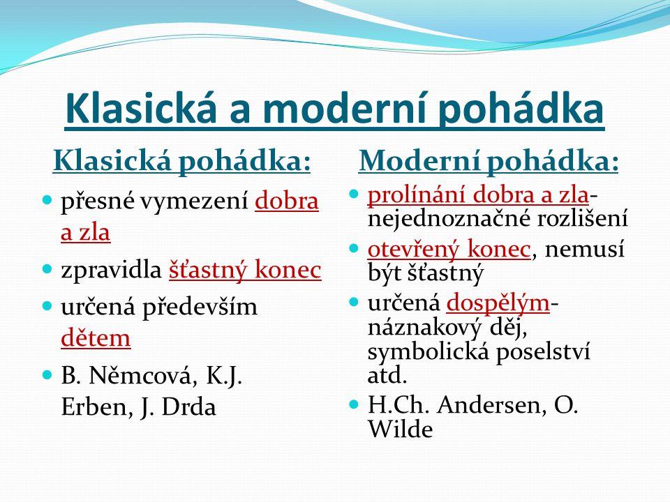 Klasická a moderní pohádka Klasická pohádka: Moderní pohádka: přesné vymezení dobra a zla zpravidla šťastný konec určená především dětem B.