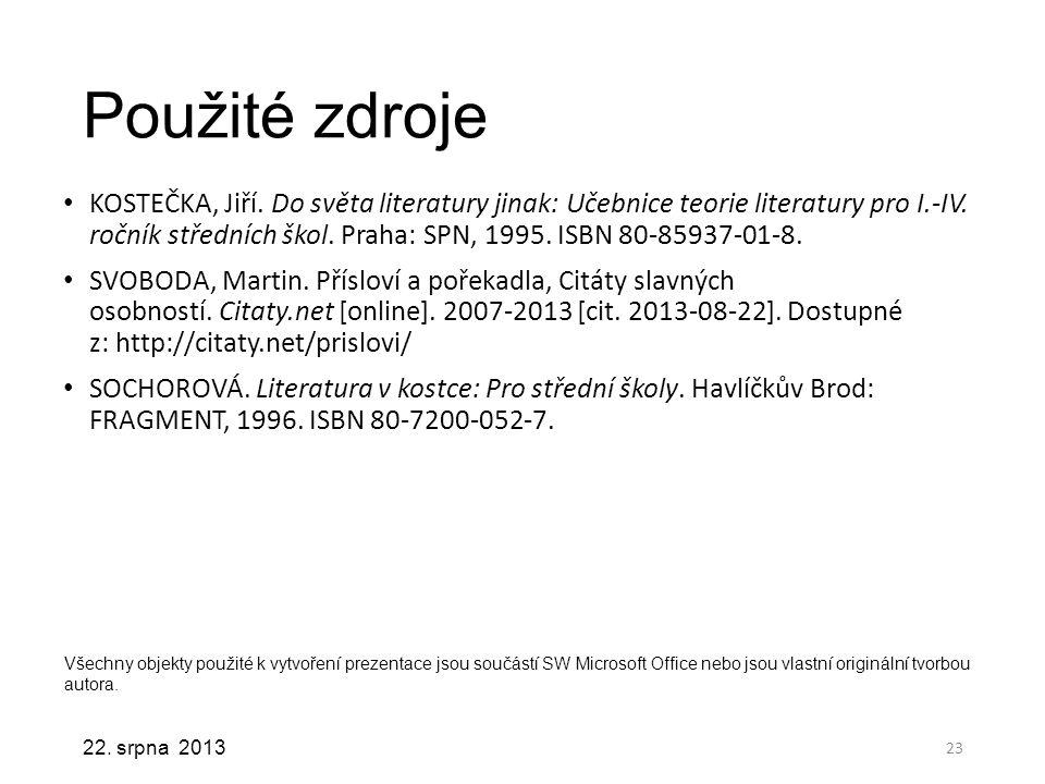 Použité zdroje KOSTEČKA, Jiří. Do světa literatury jinak: Učebnice teorie literatury pro I.-IV. ročník středních škol. Praha: SPN, 1995. ISBN 80-85937