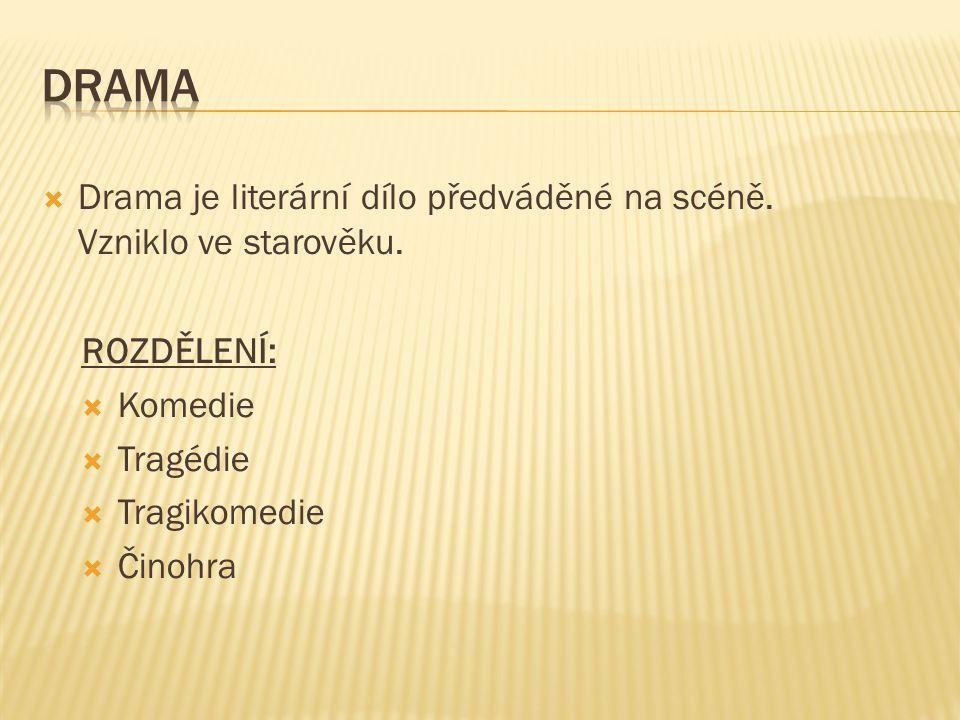  Drama je literární dílo předváděné na scéně. Vzniklo ve starověku. ROZDĚLENÍ:  Komedie  Tragédie  Tragikomedie  Činohra