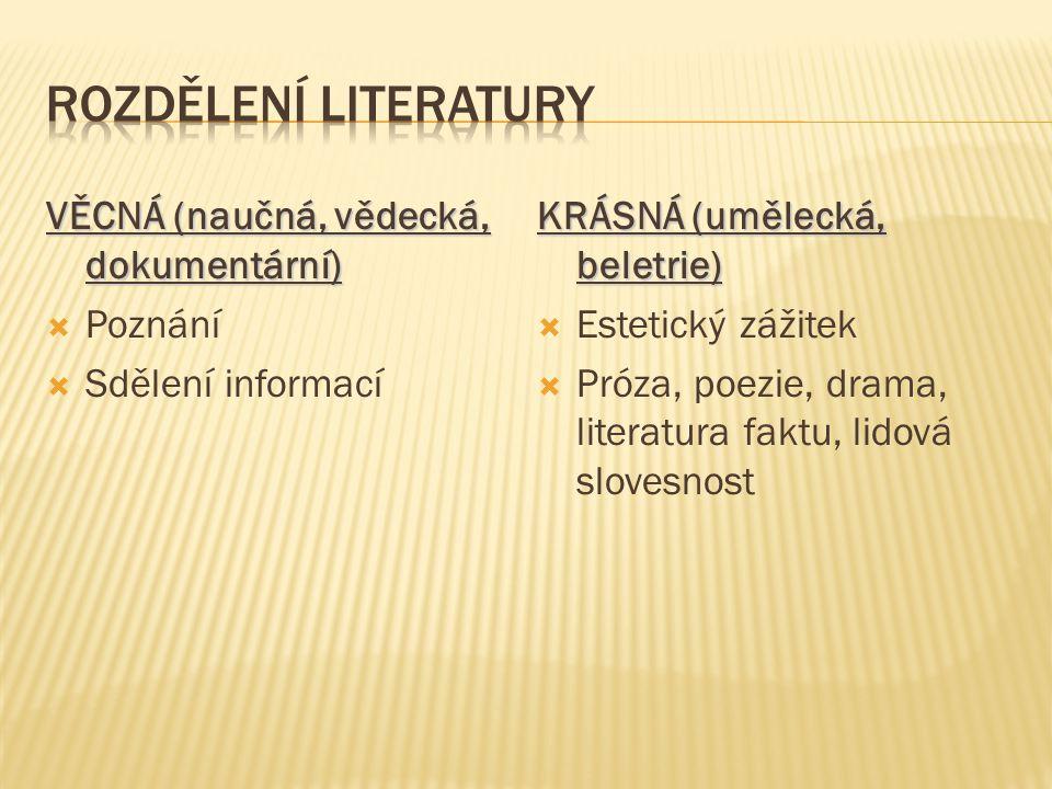 VĚCNÁ (naučná, vědecká, dokumentární)  Poznání  Sdělení informací KRÁSNÁ (umělecká, beletrie)  Estetický zážitek  Próza, poezie, drama, literatura