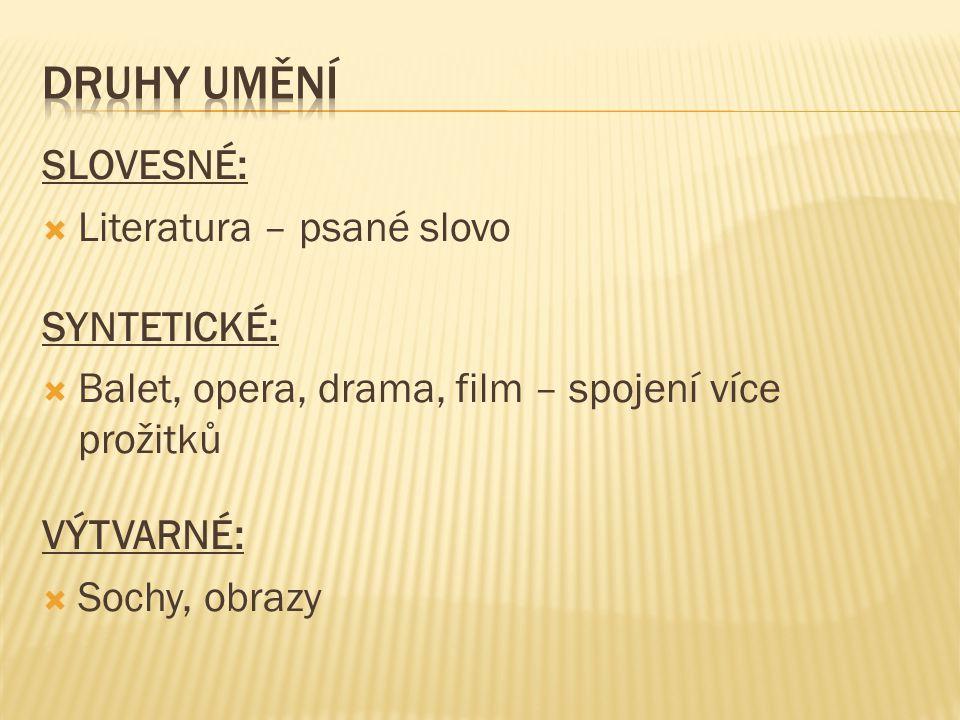 SLOVESNÉ: LLiteratura – psané slovo SYNTETICKÉ: BBalet, opera, drama, film – spojení více prožitků VÝTVARNÉ: SSochy, obrazy