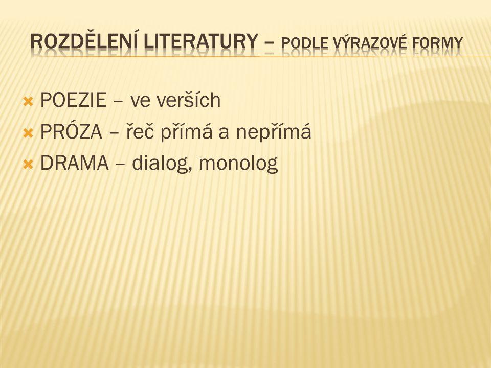  A) lyrika – nemá děj, pocity a dojmy autora  B) epika – má děj  C) lyrickoepické básně – přechodový útvar  D) drama – dialog, monolog