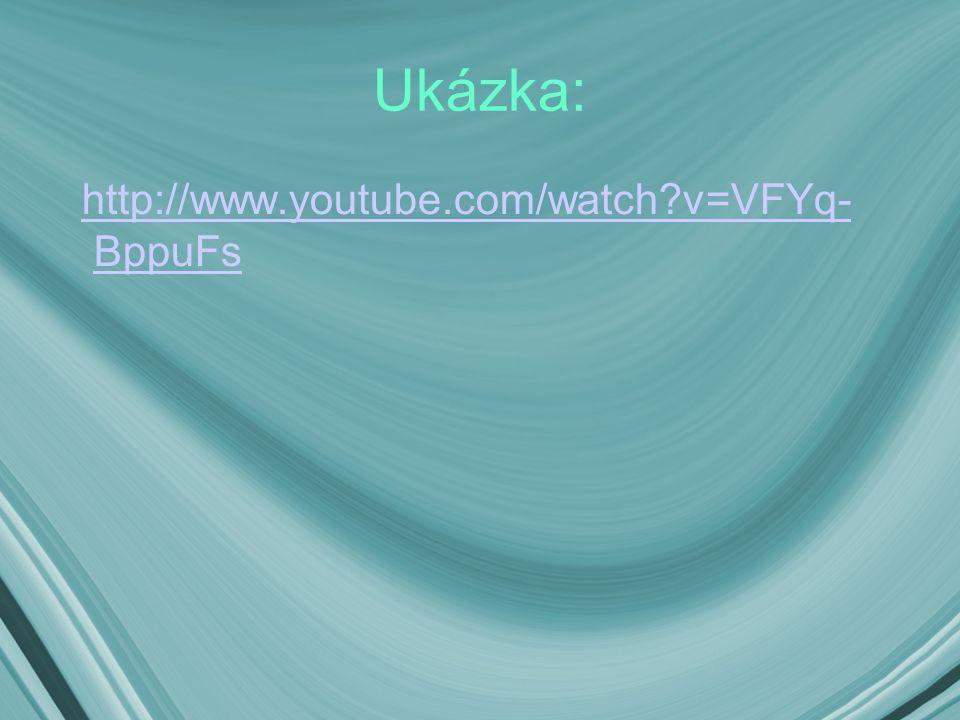 Ukázka: http://www.youtube.com/watch?v=VFYq- BppuFshttp://www.youtube.com/watch?v=VFYq- BppuFs