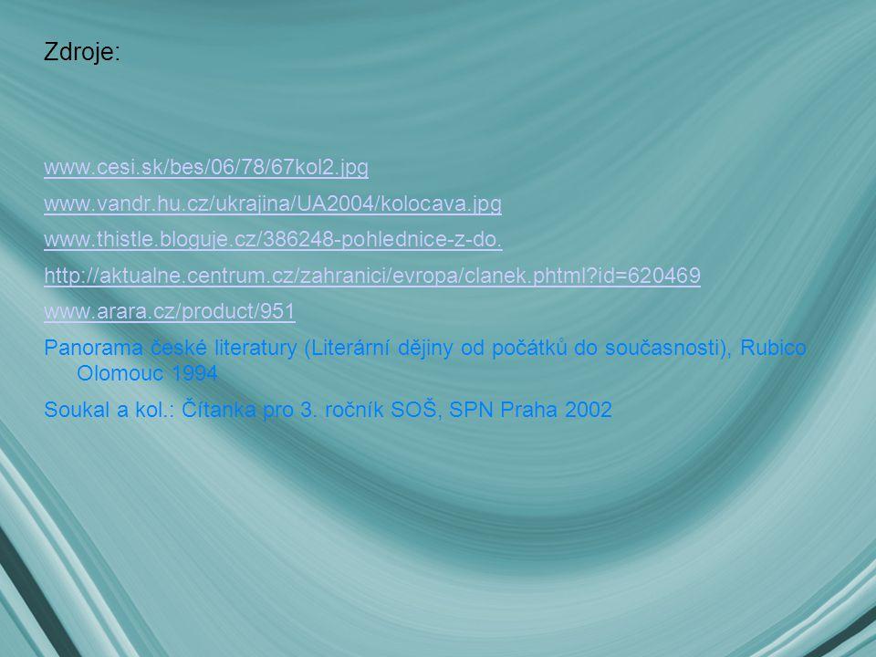 Zdroje: www.cesi.sk/bes/06/78/67kol2.jpg www.vandr.hu.cz/ukrajina/UA2004/kolocava.jpg www.thistle.bloguje.cz/386248-pohlednice-z-do. http://aktualne.c