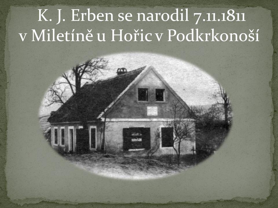 K. J. Erben se narodil 7.11.1811 v Miletíně u Hořic v Podkrkonoší..