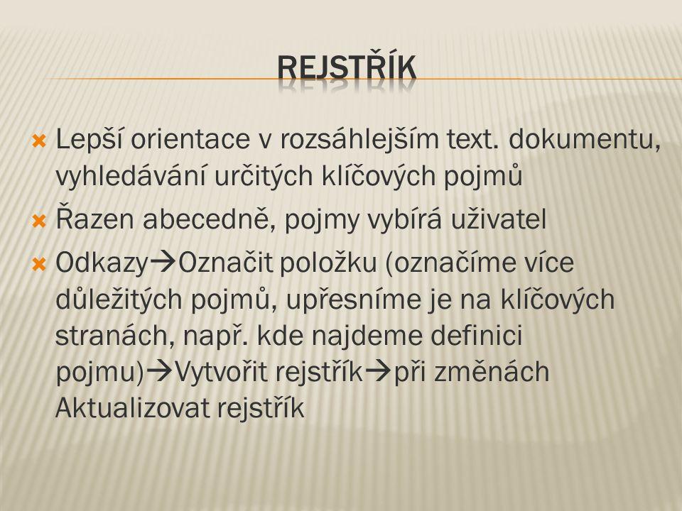  Lepší orientace v rozsáhlejším text. dokumentu, vyhledávání určitých klíčových pojmů  Řazen abecedně, pojmy vybírá uživatel  Odkazy  Označit polo