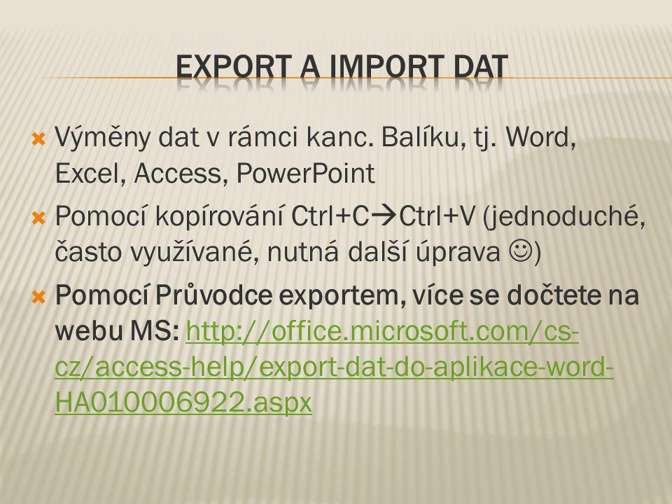  Výměny dat v rámci kanc. Balíku, tj. Word, Excel, Access, PowerPoint  Pomocí kopírování Ctrl+C  Ctrl+V (jednoduché, často využívané, nutná další ú