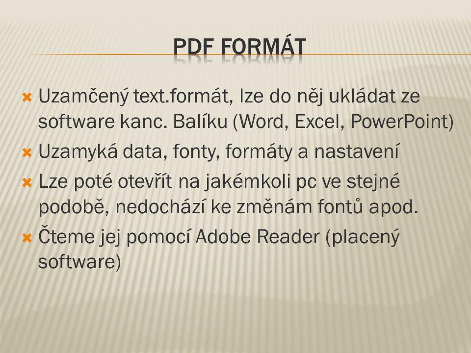  Uzamčený text.formát, lze do něj ukládat ze software kanc. Balíku (Word, Excel, PowerPoint)  Uzamyká data, fonty, formáty a nastavení  Lze poté ot